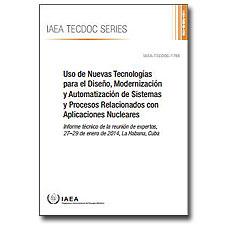 Uso de Nuevas Tecnologias Para el Diseño, Modernizacion Y Automatizacion de Sistemas Y Procesos Relacionados con Aplicaciones Nucleares